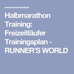 Halbmarathon Training: Freizeitläufer Trainingsplan - RUNNER'S WORLD