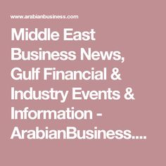 Middle East Business News, Gulf Financial & Industry Events & Information - ArabianBusiness.com