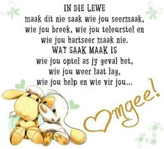 IN DIE LEWE maak dit nie saak wie jou seermaak, wie jou breek, wie jou teleurstel en wie jou hartseer maak nie. WAT SAAK MAAK IS wie jou optel as jy geval het, wie jou weer laat lag, wie jou help en wie vir jou OMGEE! Bible Verses Quotes, Me Quotes, Mother Son Quotes, Baby Boy Knitting Patterns, Afrikaanse Quotes, Goeie More, Inspirational Qoutes, Sweet Quotes, Psalms