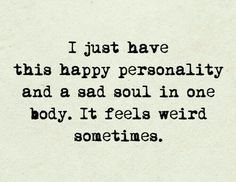 The personality shines when I'm around people. But when I'm alone is when I feel the soul the most...