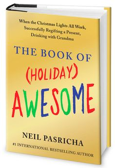 I'll have to check this book out: The Book of (Holiday) Awesome: When the Christmas Lights All Work, Successfully Regifting a Present, Drinking with Grandma by Neil Pasricha Good Books, Books To Read, My Books, Neil Pasricha, 1000 Awesome Things, Last Minute Halloween Costumes, Reading Levels, Reading Material, Christmas Lights