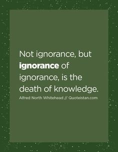 Not ignorance, but ignorance of ignorance, is the death of knowledge. Me Quotes, Motivational Quotes, Inspirational Quotes, Ignorance Quotes, Being Ignored Quotes, Weird Text, Self Motivation Quotes, Soul Searching, Speak The Truth