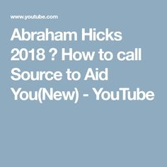 Abraham Hicks 2018 🌹 How to call Source to Aid You(New) - YouTube