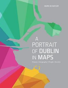 A Portrait of Dublin in Maps is a unique piece of work. Most countries produce large, comprehensive national atlases, but no similar atlas has been produced for any major city. Dublin, University College Cork, Creating Communities, Public Realm, Portrait, Travel Posters, Free Ebooks, Geography, New Books