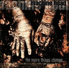 More Things Change ~ Machine Head, http://www.amazon.com/dp/B000000H4W/ref=cm_sw_r_pi_dp_xRCXrb1S5CVVT