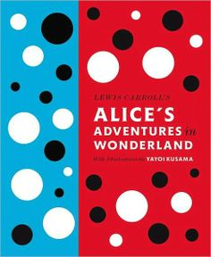 Lewis Carroll's Alice's Adventures in Wonderland with Art by Yayoi Kusama