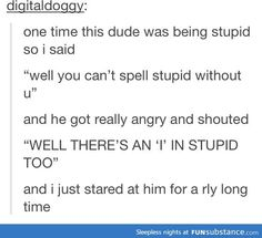 Lol really, really funny! Stupid Funny, Funny Cute, The Funny, Funny Stuff, Funny Things, Random Stuff, Funny Tumblr Posts, My Tumblr, Funny Tumblr Stories