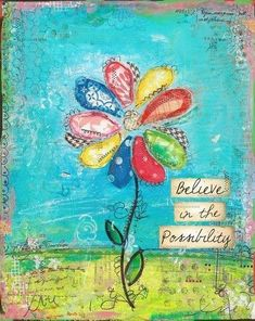 """""""Believe in the possibility"""" . Christy Tomlinson Quilt flower mixed media artwork on canvas. Mixed Media Collage, Mixed Media Canvas, Collage Art, Collages, Mixed Media Journal, Art Journal Pages, Art Journals, Doodles, Illustration"""