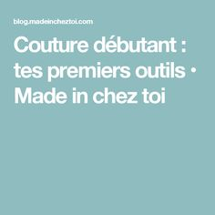 Couture débutant : tes premiers outils • Made in chez toi