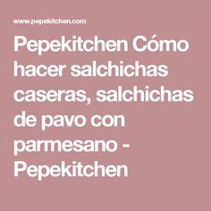 Pepekitchen Cómo hacer salchichas caseras, salchichas de pavo con parmesano - Pepekitchen