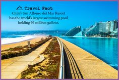 Travel Fact: Chile's San Alfonso del Mar Resort has the world's largest swimming pool holding 66 million gallons.