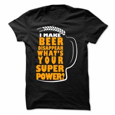 I MAKE BEER DISAPPEAR WHAT IS YOUR SUPER POWER