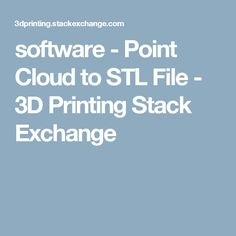 software - Point Cloud to STL File - 3D Printing Stack Exchange