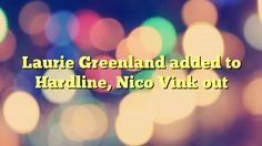 Laurie Greenland added to Hardline, Nico Vink out - http://www.facebook.com/375101725947004/posts/379666848823825