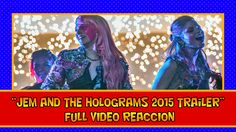 JEM AND THE HOLOGRAMS TRAILER VIDEO REACCION