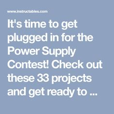 It's time to get plugged in for the Power Supply Contest! Check out these 33 projects and get ready to make your own custom power supply!