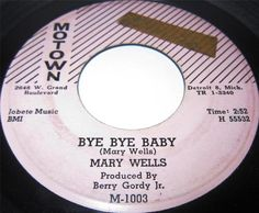 1960 45 Rpm Mary Wells BYE BYE BABY / PLEASE FORGIVE ME On Motown 1003. She Only Hit The U.S Charts At #45 With This Diddy..