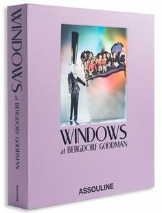 ✈ Windows at Bergdorf Goodman...another gorgeous one from Assouline, how do we not own this yet? ✈