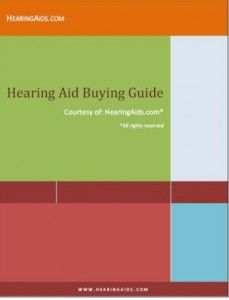 Hearing Aid Buying Guide: How To Choose The Best Hearing Aids To Fit Your Needs - Download It Free!