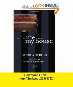 As for Me and My House (New Canadian Library) (9780771094125) Sinclair Ross, Robert Kroetsch , ISBN-10: 0771094124  , ISBN-13: 978-0771094125 ,  , tutorials , pdf , ebook , torrent , downloads , rapidshare , filesonic , hotfile , megaupload , fileserve