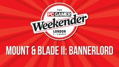 PC Gamer Weekender - Mount & Blade II: Bannerlord presentation with game...