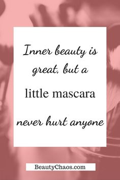 Inner beauty is great, but a little mascara never hurt anyone | Quote of the day | Quotes