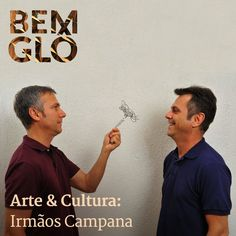 O Arte & Cultura de hoje está tudo de Bemglô! Estamos falando dos irmãos Campana, designers cujas obras são cheias de originalidade.  Vem com a gente e saiba mais sobre os donos dessa arte única e pra lá de criativa, vem! #bemglo #arteecultura #irmaoscampana