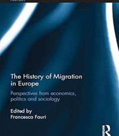 The History Of Migration In Europe: Perspectives From Economics Politics And Sociology PDF