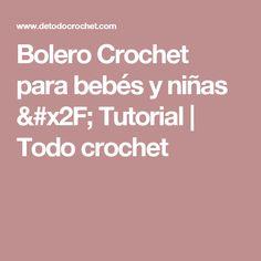 Bolero Crochet para bebés y niñas / Tutorial   Todo crochet