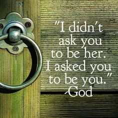 What God says to you when you're trying be someone else...