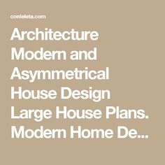 Architecture Modern and Asymmetrical House Design Large House Plans. Modern Home Designs. Cottage Home Plans.