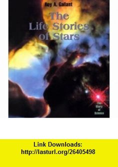 The Life Stories of Stars (The Story of Science) (9780761411529) Roy A. Gallant , ISBN-10: 0761411526  , ISBN-13: 978-0761411529 ,  , tutorials , pdf , ebook , torrent , downloads , rapidshare , filesonic , hotfile , megaupload , fileserve