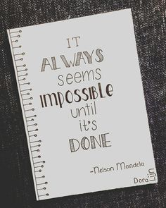 Nelson Mandela~ It always seems impossible..