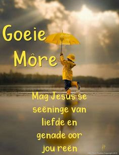Morning Blessings, Good Morning Wishes, Good Morning Quotes, Lekker Dag, Goeie More, Afrikaans Quotes, Special Quotes, Qoutes, Image