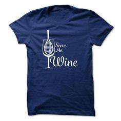 Awesome funny Wine Lovers Tee Shirts Gift for you or your family member and your friends:  Serve Me Wine Tee Shirts T-Shirts
