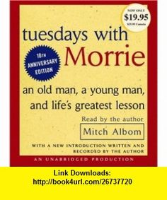 Tuesdays with Morrie An Old Man, a Young Man, and Lifes Greatest Lesson (9780739311127) Mitch Albom , ISBN-10: 0739311123  , ISBN-13: 978-0739311127 ,  , tutorials , pdf , ebook , torrent , downloads , rapidshare , filesonic , hotfile , megaupload , fileserve