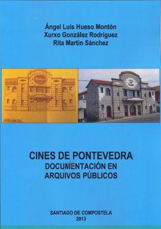Cines de Pontevedra : documentación en arquivos públicos / Ángel Luis Hueso Montón, Xurxo González Rodríguez, Rita Martín Sánchez