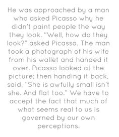 He was approached by a man who asked Picasso why...