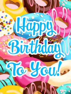 Send Free Yummy Donuts - Happy Birthday Card to Loved Ones on Birthday & Greeting Cards by Davia. It's free, and you also can use your own customized birthday calendar and birthday reminders. Birthday Greetings Quotes, Birthday Wishes For Him, Birthday Wishes Messages, Cool Birthday Cards, Birthday Card Sayings, Happy Birthday Fun, Happy Birthday Images, Birthday Pictures, Birthday Greeting Cards