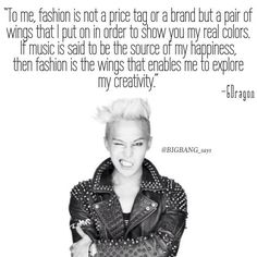 """""To me, fashion is not a price tag or a brand but a pair of wings that I put on in order to show you my real..."" —GD"
