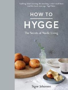 How to Hygge : The Secrets of Nordic Living - Signe Johansen