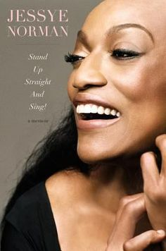 Stand Up Straight and Sing! A Memoir, by Jessye Norman.  One of America's most admired and decorated artists tells her amazing story, from her childhood in the South to the world's greatest stages.