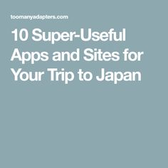 10 Super-Useful Apps and Sites for Your Trip to Japan