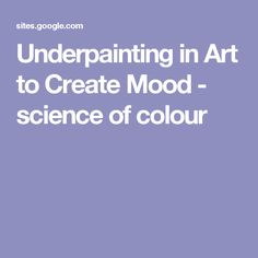 Underpainting in Art to Create Mood - science of colour