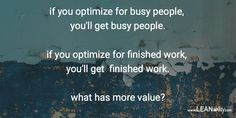 if you optimize for busy people you'll get busy people if you optimize for finished work you'll get finished work what has more value? Coaching, It Is Finished, Business, People, Blog, Training, Store, Life Coaching, Folk