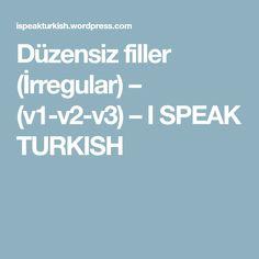 Düzensiz filler (İrregular) – (v1-v2-v3) – I SPEAK TURKISH