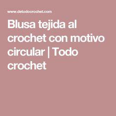 Blusa tejida al crochet con motivo circular | Todo crochet