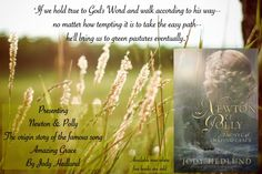 """""""If we hold true to God's word and walk according to His way -- no matter how tempting it is to take the easy path -- he'll bring us to green pastures eventually."""" (designed by Shannon Lee Gonzalez) #amazinggrace #johnnewton http://jodyhedlund.com/books/newton-and-polly-a-novel-of-amazing-grace"""