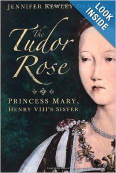 The Tudor Rose: Princess Mary, Henry VIII's Sister: Jennifer Kewley Draskau: 9780752465845: Amazon.com: Books