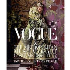 Vogue & The Metropolitan Museum of Art Costume Institute: Parties, Exhibitions, People